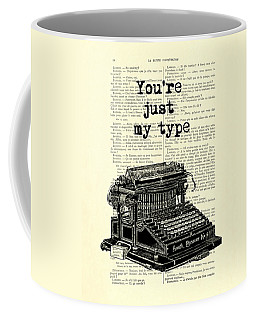 Lovely Funny Quote, You're Just My Type Coffee Mug