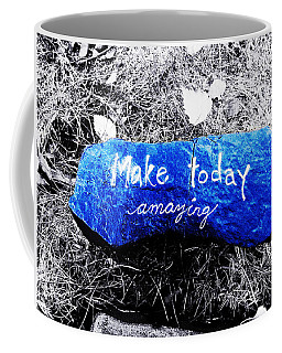 Make Today Amazing Coffee Mug