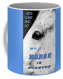 Men Come And Go - My Horse Is Forever Coffee Mug