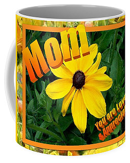 Coffee Mug featuring the digital art Mom You Are Loved And Appreciated by Sonya Nancy Capling-Bacle