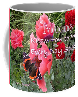 Moms Know How To Make Every Day Special Coffee Mug by Kimberlee Baxter