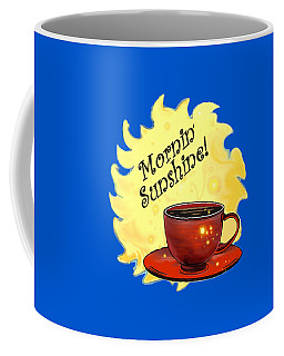 Mornin Sunshine  Coffee Mug