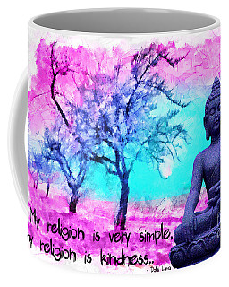 My Religion Is Very Simple. My Religion Is Kindness.. His Holiness, Dalai Lama Xiv, Tenzin Gyatso.  Coffee Mug