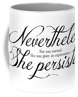 Nevertheless She Persisted - Dark Lettering Coffee Mug by Cynthia Decker