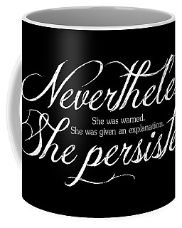 Nevertheless She Persisted - Light Lettering Coffee Mug by Cynthia Decker
