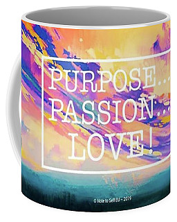 Purpose Passion Love - Quote Coffee Mug