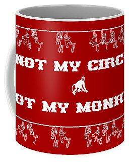 Not My Circus Not My Monkeys Coffee Mug