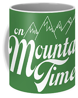 On Mountain Time Coffee Mug