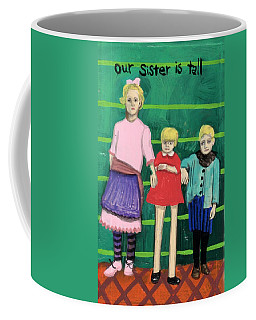 Our Sister Is Tall Coffee Mug