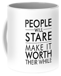 People Will Stare, Make It Worth Their While Coffee Mug