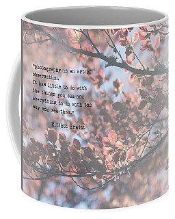 Coffee Mug featuring the photograph Photography Is by Rebecca Cozart