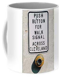 Push Button To Walk Across Clevelend Coffee Mug