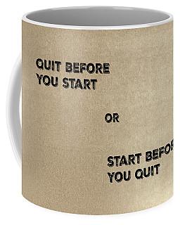 Quit Or Start? Coffee Mug