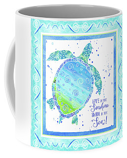 Sand 'n Sea Turtle - Live In The Sunshine Swim In The Sea Coffee Mug