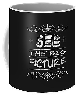 See The Big Picture Inspiring Typography Coffee Mug