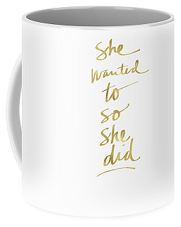 She Wanted To So She Did Gold- Art By Linda Woods Coffee Mug