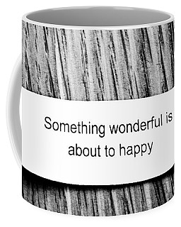 Something Wonderful Is About To Happy Coffee Mug