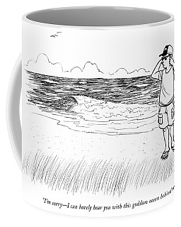 Sorry I Can Barely Hear You With This Goddam Ocean Behind Me Coffee Mug