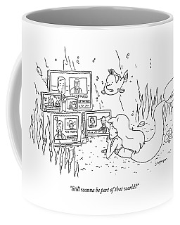 Still Wanna Be Part Of That World Coffee Mug