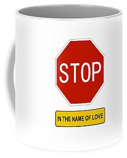 Stop In The Name Of Love Coffee Mug