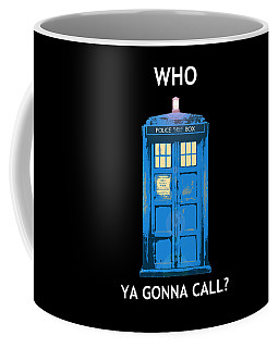 Tardis - Who Ya Gonna Call Coffee Mug