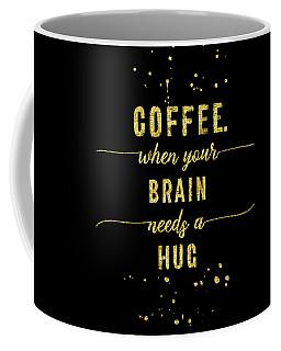 Text Art Gold Coffee - When Your Brain Needs A Hug Coffee Mug