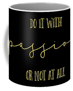 Text Art Gold Do It With Passion Or Not At All Coffee Mug