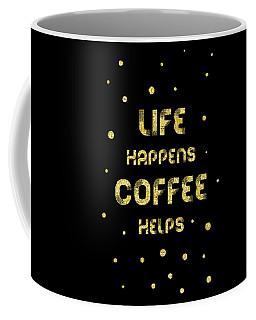 Text Art Gold Life Happens Coffee Helps Coffee Mug