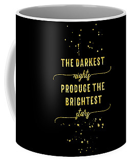 Text Art Gold The Darkest Nights Produce The Brightest Stars Coffee Mug
