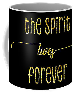 Text Art Gold The Spirit Lives Forever Coffee Mug