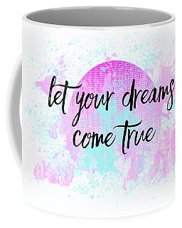 Text Art Let Your Dreams Come True Coffee Mug