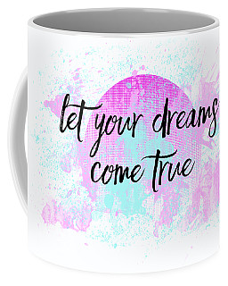 Text Art Let Your Dreams Come True Coffee Mug
