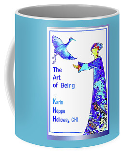The Art Of Being. . .  Coffee Mug