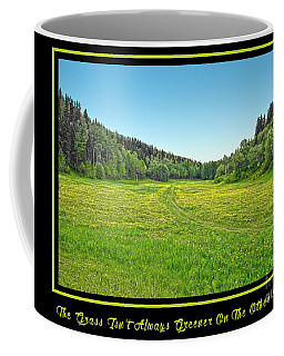 The Grass Isn't Always Greener On The Other Side Coffee Mug