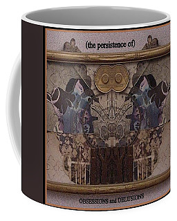 the persistence of OBSESSIONS and DELUSIONS Coffee Mug