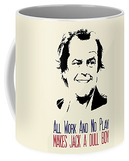 The Shining Poster Jack Torrance Quote - All Work And No Play Makes Jack A Dull Boy Coffee Mug