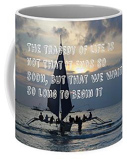 The Tragedy Of Life Coffee Mug