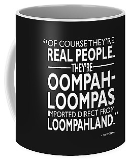 Theyre Oompa Loompas Coffee Mug