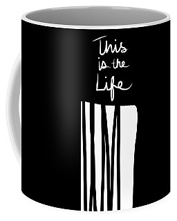 This Is The Life- Black And White Art By Linda Woods Coffee Mug
