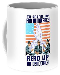 To Speak Up For Democracy Read Up On Democracy Coffee Mug