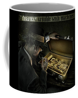 Coffee Mug featuring the digital art Trouble With Machines by District 97