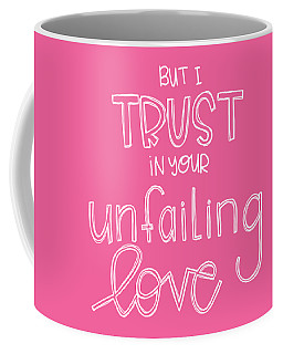 Coffee Mug featuring the mixed media Trust Unfailing Love by Nancy Ingersoll