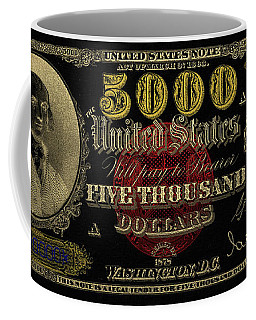 Coffee Mug featuring the digital art U.s. Five Thousand Dollar Bill - 1878 $5000 Usd Treasury Note In Gold On Black  by Serge Averbukh