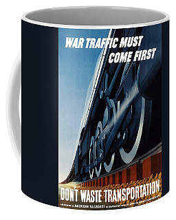 War Traffic Must Come First Coffee Mug