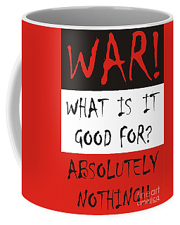 War What Is It Good For? Coffee Mug
