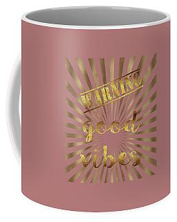 Warning, Good Vibes Typography Coffee Mug by Georgeta Blanaru