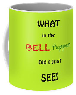 What In The Bell Pepper Did I Just See Coffee Mug