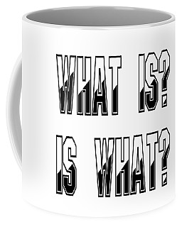 What Is? Is What? Coffee Mug