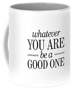 Whatever You Are, Be A Good One Coffee Mug