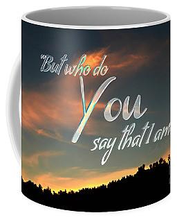 Who Do You Say That I Am Coffee Mug